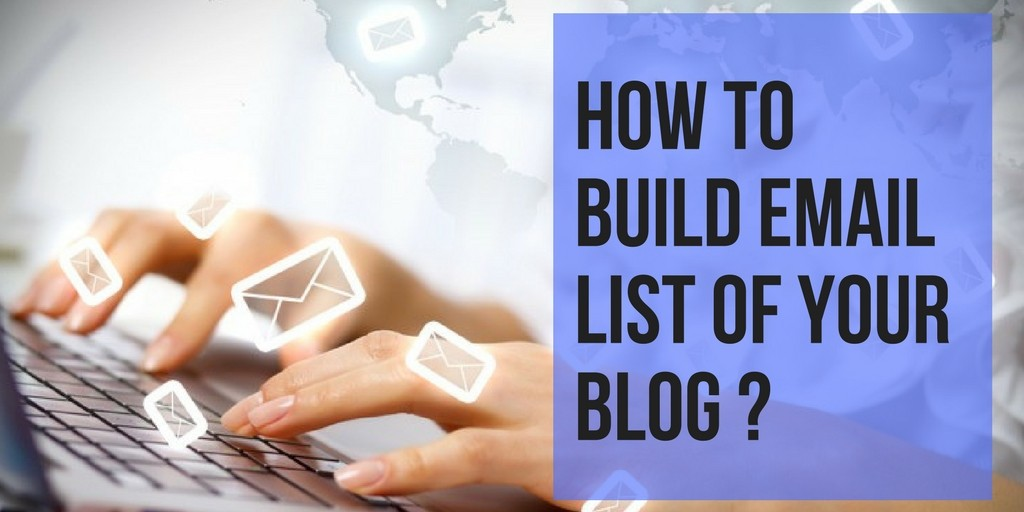 How to build email list of your blog?