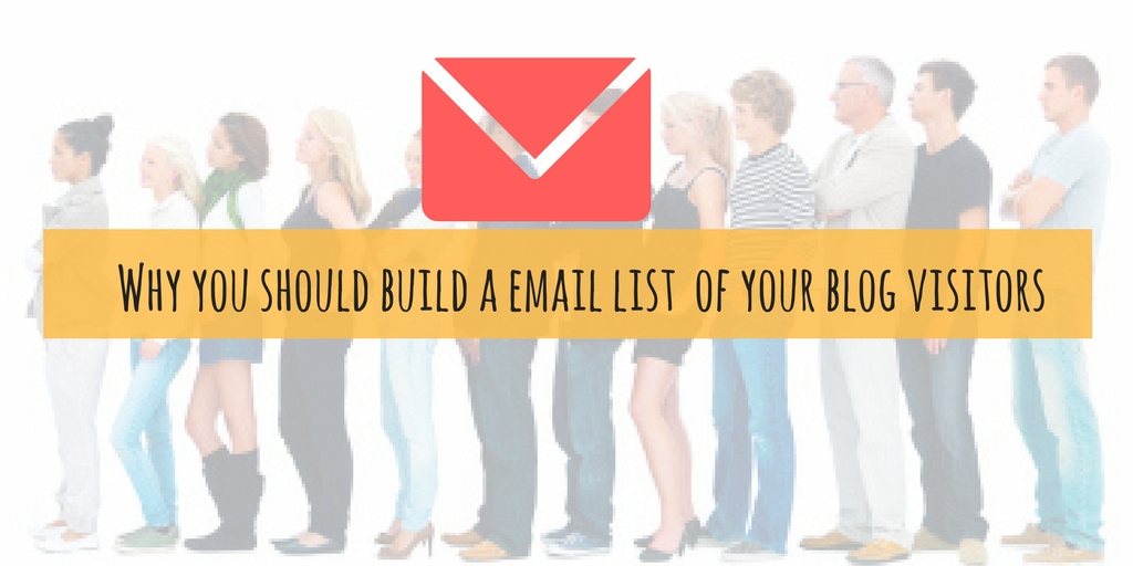 Why you should build a email list of your blog visitors ?